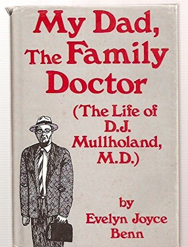 My Dad, the Family Doctor: The Life: Benn, Evelyn J.