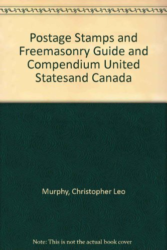Postage Stamps and Freemasonry: Guide and Compendium United States and Canada: Murphy, Christopher ...