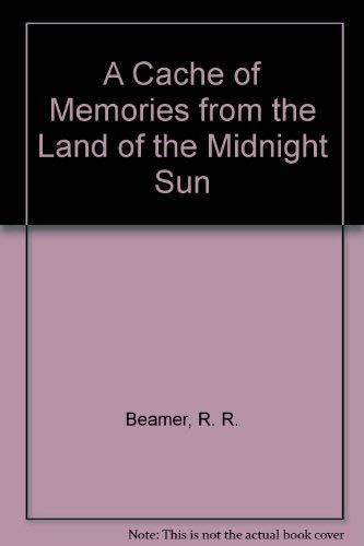 A Cache of Memories from the Land: Beamer, R. R.