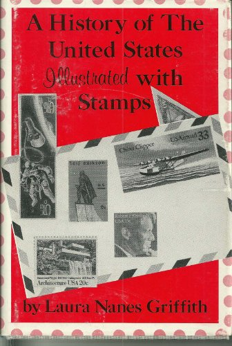 A History Of The United States Illustrated With Stamps: Griffith, Laura Nanes