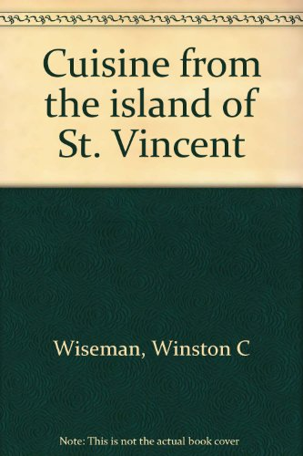 Cuisine from the Island of St. Vincent: Wiseman, Winston C.