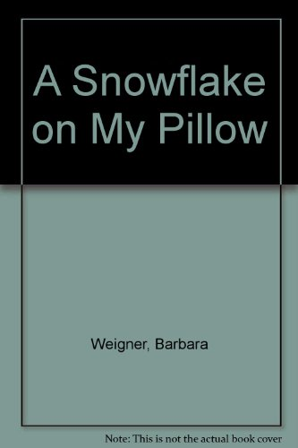 A Snowflake on My Pillow: Weigner, Barbara