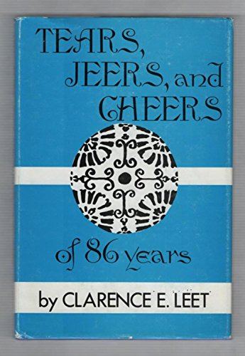 Tears, Jeers, and Cheers of Eighty-Six Years: Clarence E. Leet