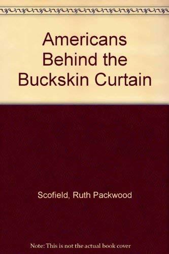 Americans Behind the Buckskin Curtain: Scofield, Ruth Packwood