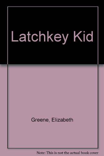 LatchKey Kid: Greene, Elizabeth