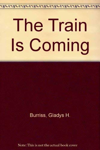 The Train is Coming: Burriss, Gladys Humphries