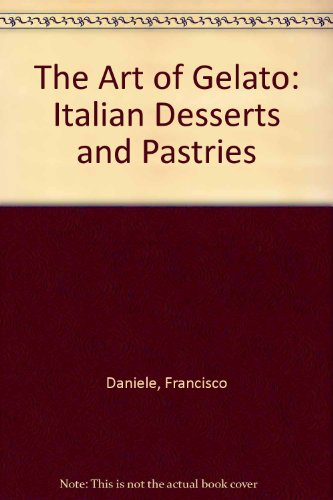 9780806248240: The Art of Gelato: Italian Desserts and Pastries