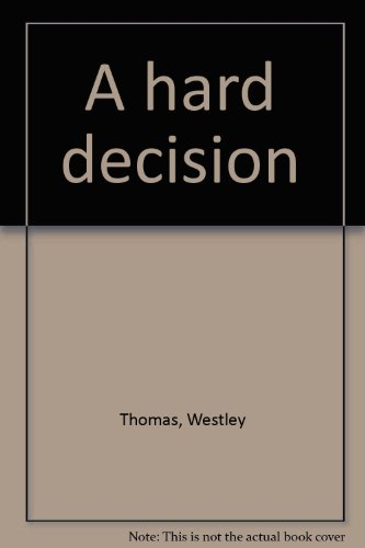 A Hard Decision: A Play: Westley Thomas