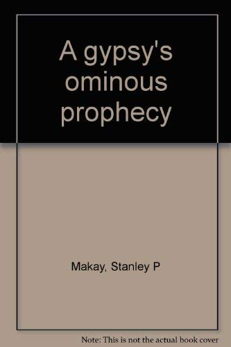 A Gypsy's Ominous Prophecy: Makay, Stanley P. (Mamalakis)