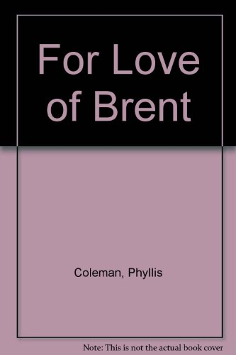 For Love of Brent: Coleman, Phyllis