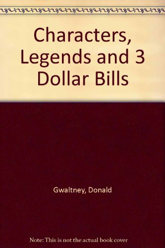 Characters, Legends and 3 Dollar Bills: Gwaltney, Donald