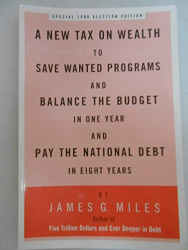 9780806255828: A new tax on wealth to save wanted programs and balance the budget in one year and pay the national debt in eight years