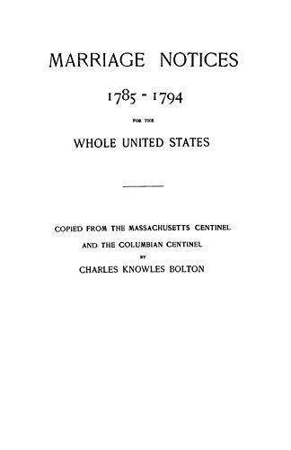marriage_notices_1785_1794_for_the_whole_united statesEyes That Seen Plenty : Updated: Charles K. Bolton