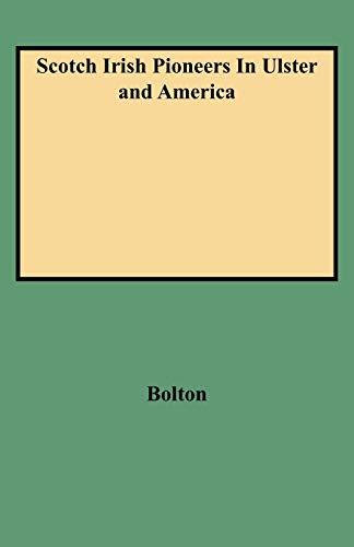 Scotch Irish Pioneers in Ulster and America: Bolton, Jina,Bolton, Jina,Bolton,