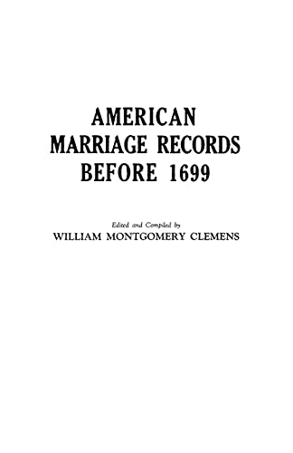 American Marriage Records Before 1699 : Reprinted: William Montgomery Clemens