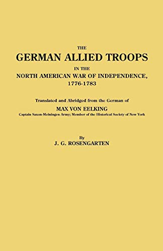 German Allied Troops in the North American War of Independence, 1776-1783: Max Von Eelking