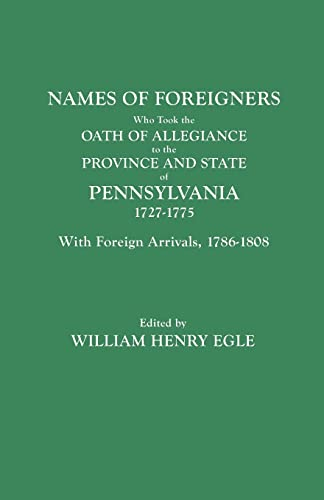 9780806301013: Names of Foreigners Who Took the Oath of Allegiance to the Province and State of Pennsylvania, 1727-1775. With the Foreign Arrivals, 1786-1808