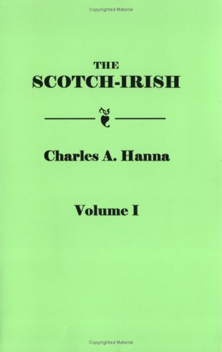 Scotch-Irish, two volume set: Hanna, Charles A.