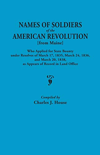 Names of Soldiers of the American Revolution From Maine Who Applied for State Bounty Under Resolves...