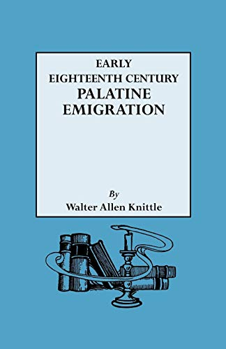 Early Eighteenth Century Palatine Emigration (Paperback): Walter A. Knittle