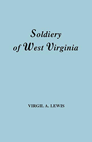 The Soldiery in West Virginia in the French and Indian War Lord Dunmores War The Revolution The ...