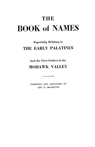 The Book of Names, Especially Relating to the Early Palatines and the First Settlers in the Mohaw...