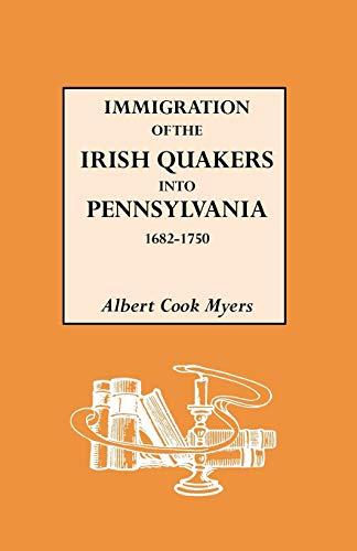 Immigration of the Irish Quakers Into Pennsylvania,: Meyers, Albert &