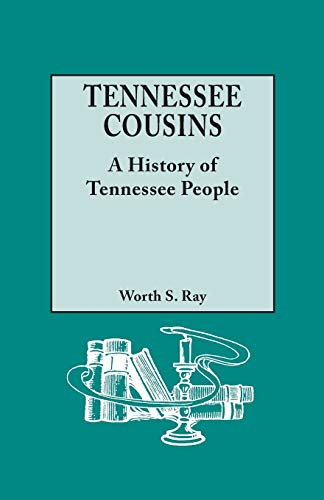 Tenessee Cousins: A History of Tennessee People: Ray, Worth S.