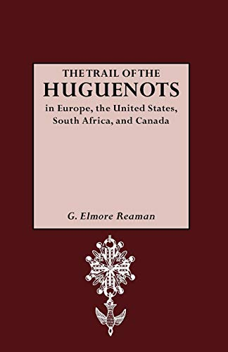 The trail of the Huguenots in Europe,: Reaman, G. Elmore,