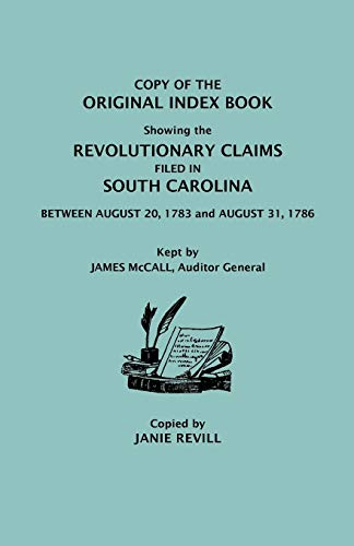 Copy of the Original Index Book Showing the Revolutionary Claims Filed in South Carolina Between ...