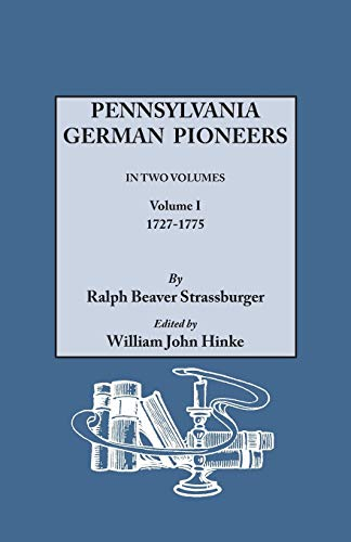 Pennsylvania German Pioneers, Vol. 1: Strassburger, Ralph B.