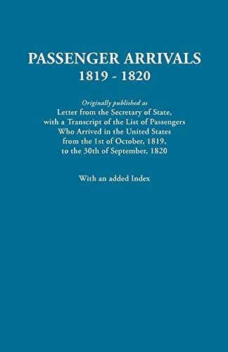 Passenger Arrivals, 1819-1820 Originally published as Letter from the Secretary of State, with a ...