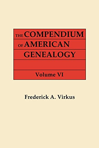 The Compendium of American Genealogy: First Families of America. a Genealogical Encyclopedia of the...