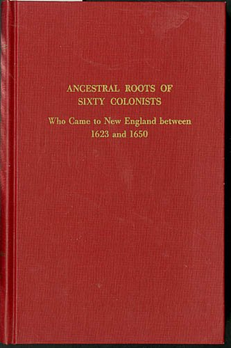 9780806303734: Ancestral roots of sixty colonists who came to New England between 1623 and 1650: The lineage of Alfred the Great, Charlemagne, Malcolm of Scotland, Robert the Strong, and some of their descendants