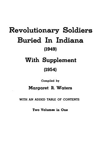 Revolutionary Soldiers Buried in Indiana (1949) with Supplement (1954). Two Volumes in One: ...