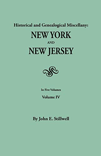 Historical and Genealogical Miscellany: New York and New Jersey. in Five Volumes. Volume IV: John E...