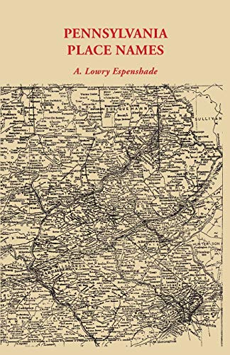 Pennsylvania Place Names (Pennsylvania State College Studies in History and Political): Espenshade,...