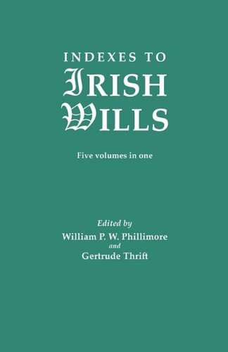 Indexes to Irish Wills: W.P.W.Phillimore