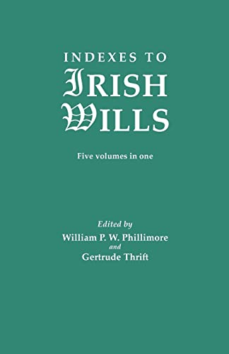 Indexes to Irish Wills. Five Volumes in: W P Phillimore