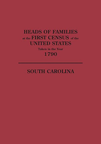 Heads of Families at the First Census of the United States Taken in the Year 1790: South Carolina: ...