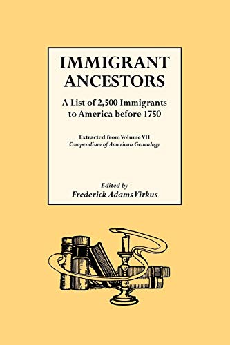 Immigrant Ancestors. a List of 2, 500 Immigrants to America Before 1750.: Virkus, Frederick