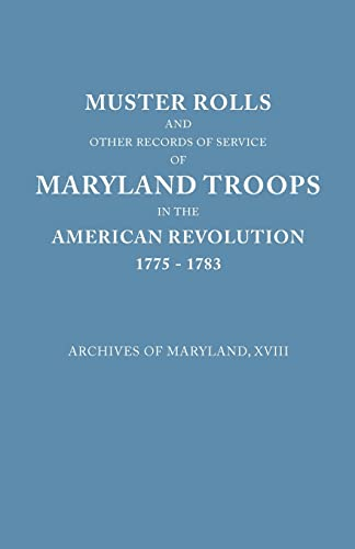 Muster Rolls and Other Records of Service of Maryland Troops in the American Revolution, 1775-1783 ...