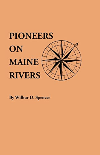 Pioneers on Maine Rivers, with Lists to 1651. Compiled from Original Sources