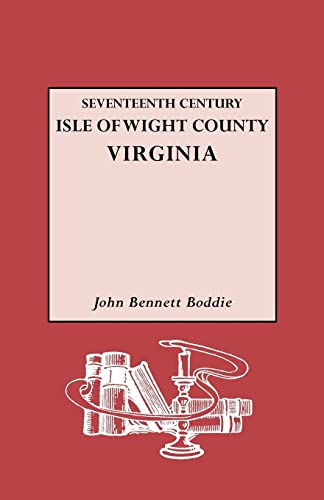 SEVENTEENTH CENTURY ISLE OF WIGHT COUNTY, VIRGINIA; A HISTORY OF THE COUNTY OF ISLE OF WIGHT, VIR...