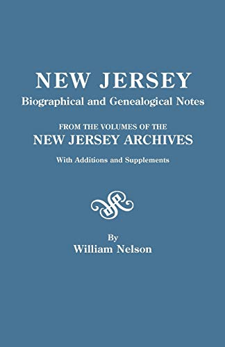 New Jersey Biographical and Genealogical Notes, from the Volumes of the New Jersey Archives, with...