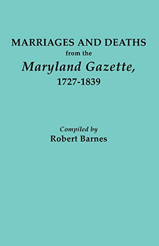 Marriages and Deaths from the Maryland Gazette, 1727-1839