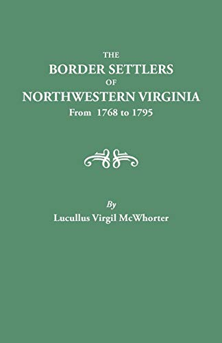 Border Settlers of Northeastern Virginia from 1768 to 1795: Lucullus Virgil McWhorter