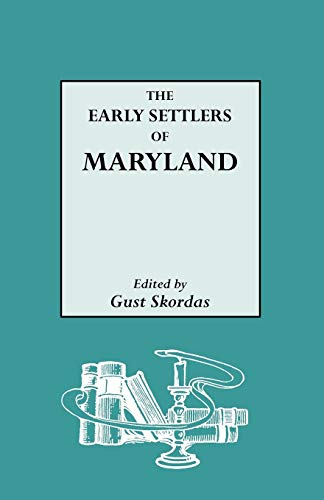 The Early Settlers of Maryland: an Index of Names of Immigrants Compiled From Records of Land ...