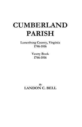 Cumberland and Parish Lunenberg County Virginia 1746-1816 and Vestry Book 1746-1816: Bell, Landon