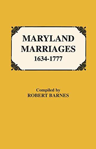 Maryland Marriages 1634-1777, 1778-1800, 1801-1820 3 Volumes: Robert Barnes, Compiler
